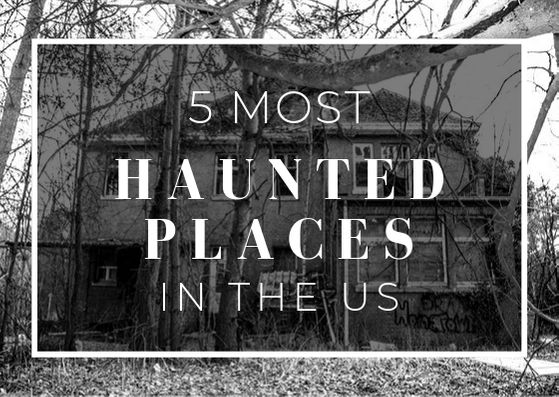 5 Most Haunted Places in the US